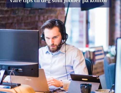 Tips til deg som jobber på kontor